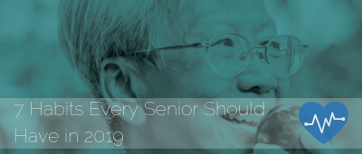 7 Habits Every Senior Should Have in 2019